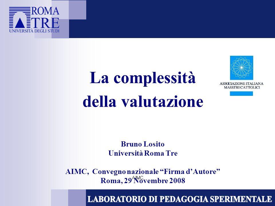 AIMC La complessità della valutazione Bruno Losito Università Roma Tre AIMC, Convegno nazionale Firma dAutore Roma, 29 Novembre 2008
