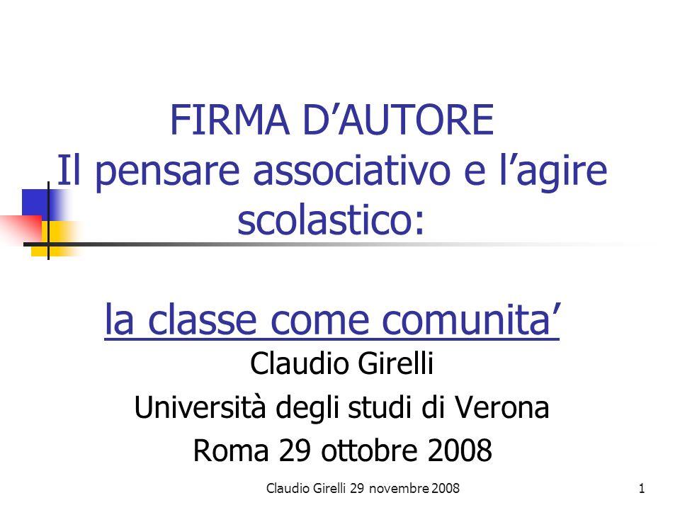 Claudio Girelli 29 novembre 20081 FIRMA DAUTORE Il pensare associativo e lagire scolastico: la classe come comunita Claudio Girelli Università degli s