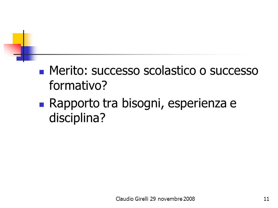 Merito: successo scolastico o successo formativo? Rapporto tra bisogni, esperienza e disciplina? Claudio Girelli 29 novembre 200811