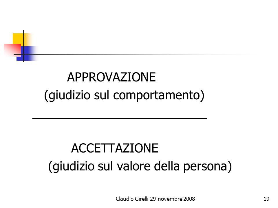 Claudio Girelli 29 novembre 200819 APPROVAZIONE (giudizio sul comportamento) __________________________ ACCETTAZIONE (giudizio sul valore della person