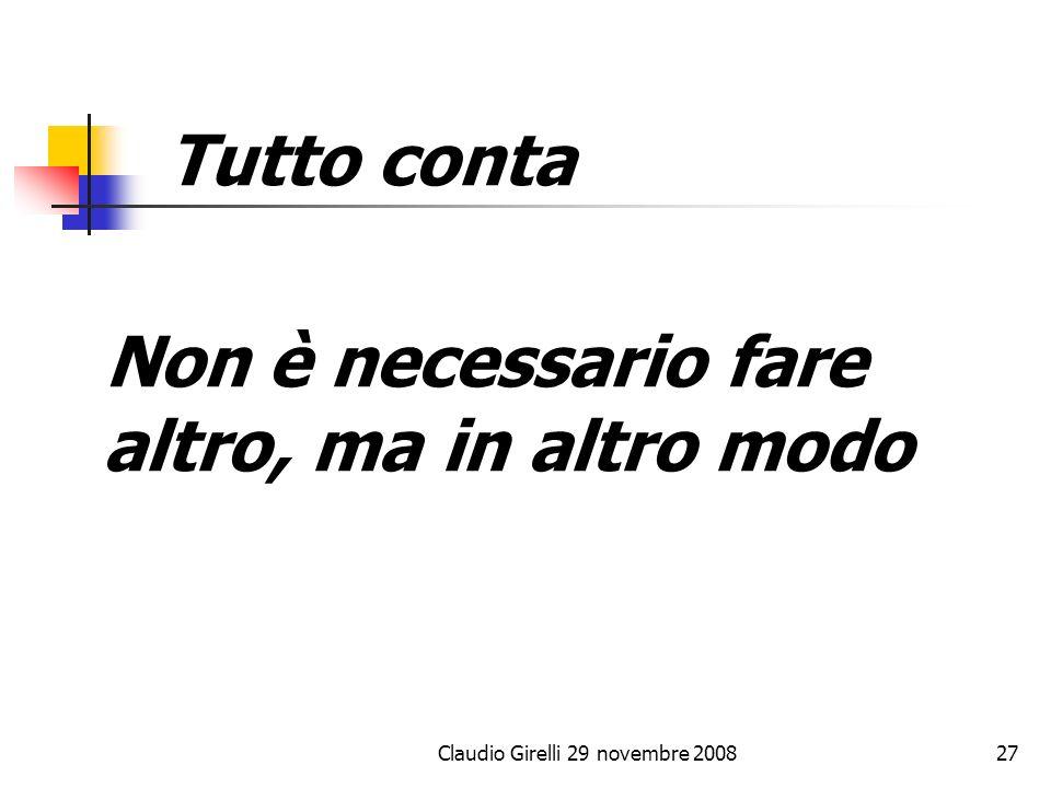 Claudio Girelli 29 novembre 200827 Tutto conta Non è necessario fare altro, ma in altro modo