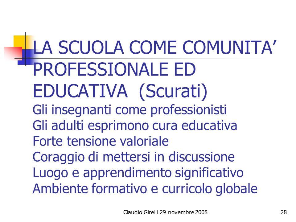 Claudio Girelli 29 novembre 200828 LA SCUOLA COME COMUNITA PROFESSIONALE ED EDUCATIVA (Scurati) Gli insegnanti come professionisti Gli adulti esprimon