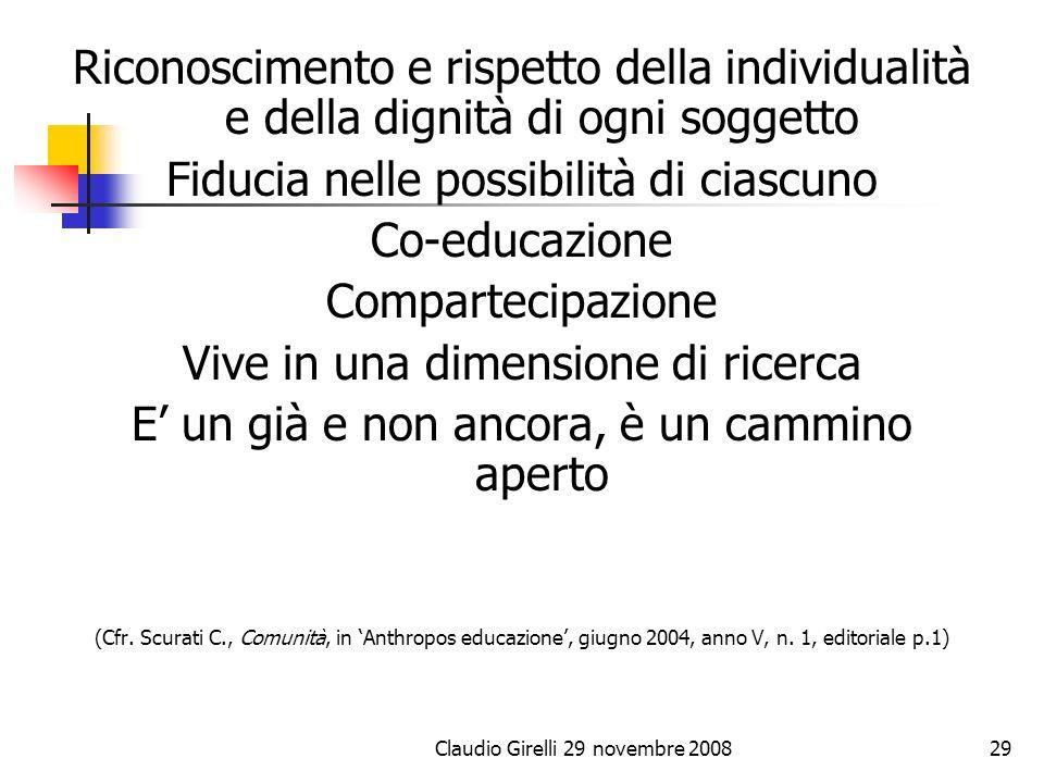 Claudio Girelli 29 novembre 200829 Riconoscimento e rispetto della individualità e della dignità di ogni soggetto Fiducia nelle possibilità di ciascun