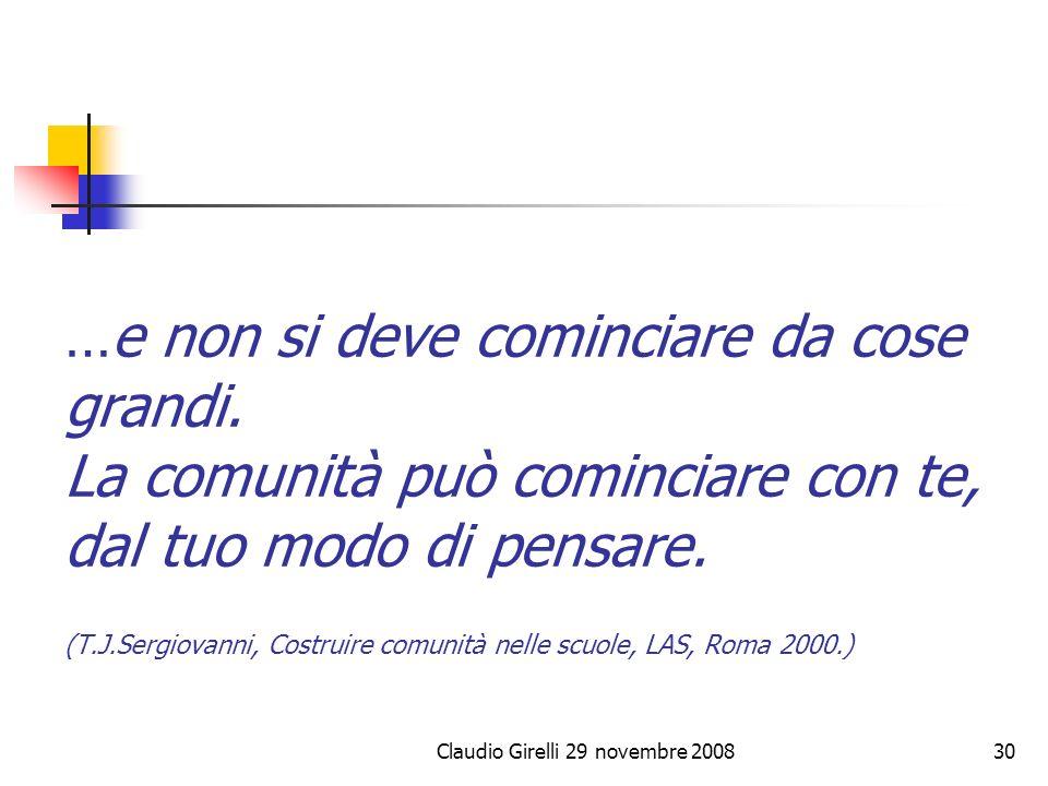 Claudio Girelli 29 novembre 200830 …e non si deve cominciare da cose grandi. La comunità può cominciare con te, dal tuo modo di pensare. (T.J.Sergiova