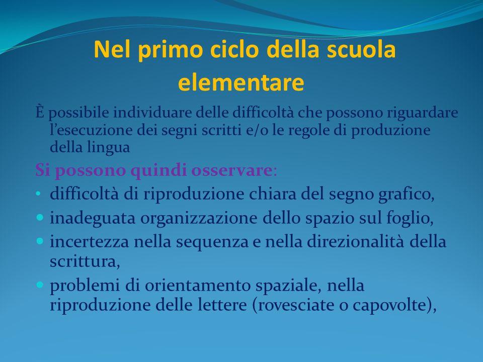 Nel primo ciclo della scuola elementare È possibile individuare delle difficoltà che possono riguardare lesecuzione dei segni scritti e/o le regole di
