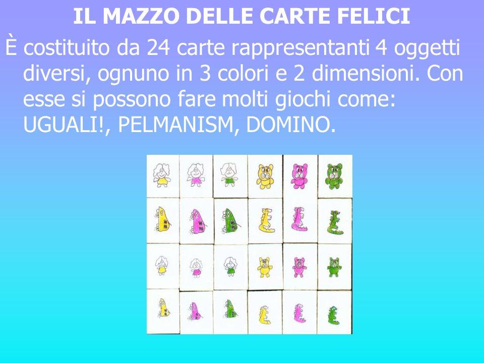 IL MAZZO DELLE CARTE FELICI È costituito da 24 carte rappresentanti 4 oggetti diversi, ognuno in 3 colori e 2 dimensioni. Con esse si possono fare mol