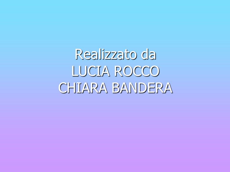 Realizzato da LUCIA ROCCO CHIARA BANDERA
