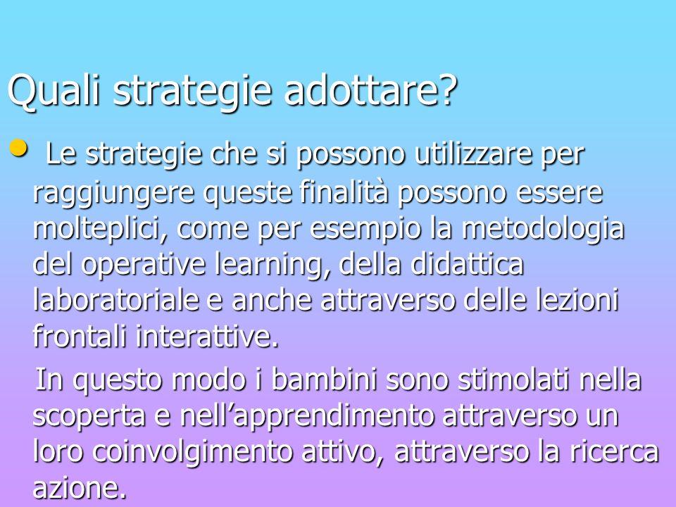 Quali strategie adottare? Le strategie che si possono utilizzare per raggiungere queste finalità possono essere molteplici, come per esempio la metodo