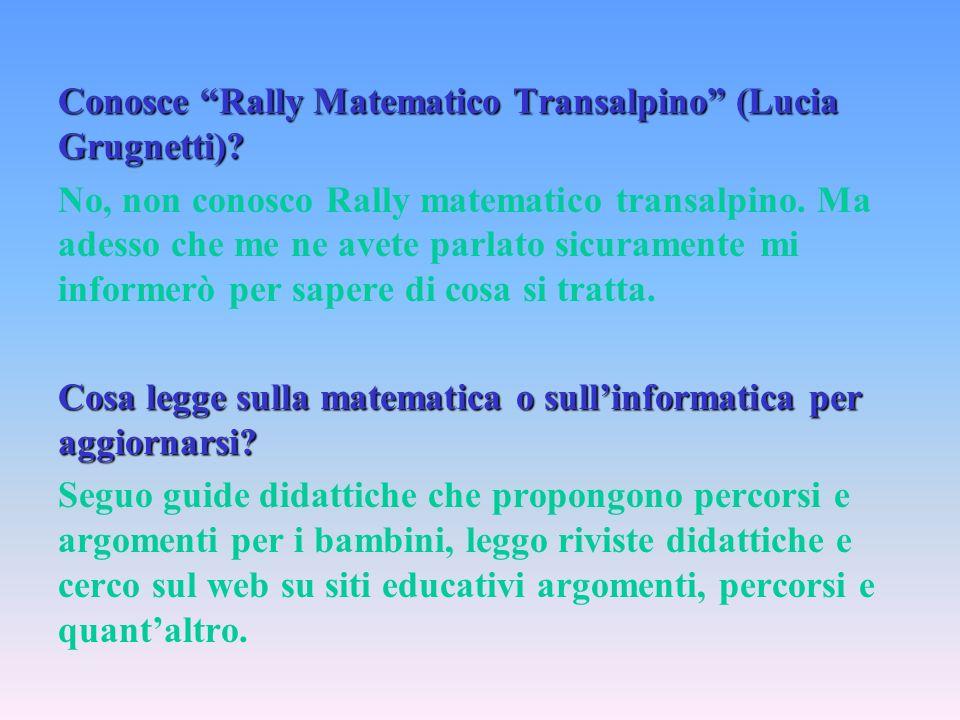 Conosce Rally Matematico Transalpino (Lucia Grugnetti)? No, non conosco Rally matematico transalpino. Ma adesso che me ne avete parlato sicuramente mi