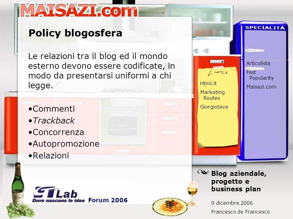 Policy blogosfera Le relazioni tra il blog ed il mondo esterno devono essere codificate, in modo da presentarsi uniformi a chi legge. Commenti Trackba