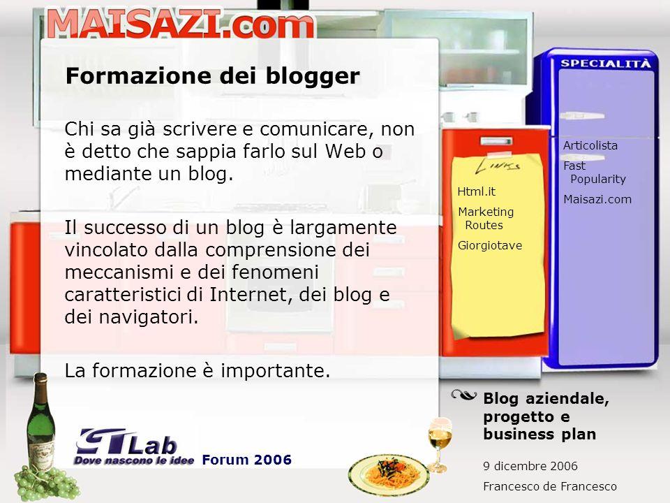 Formazione dei blogger Chi sa già scrivere e comunicare, non è detto che sappia farlo sul Web o mediante un blog. Il successo di un blog è largamente