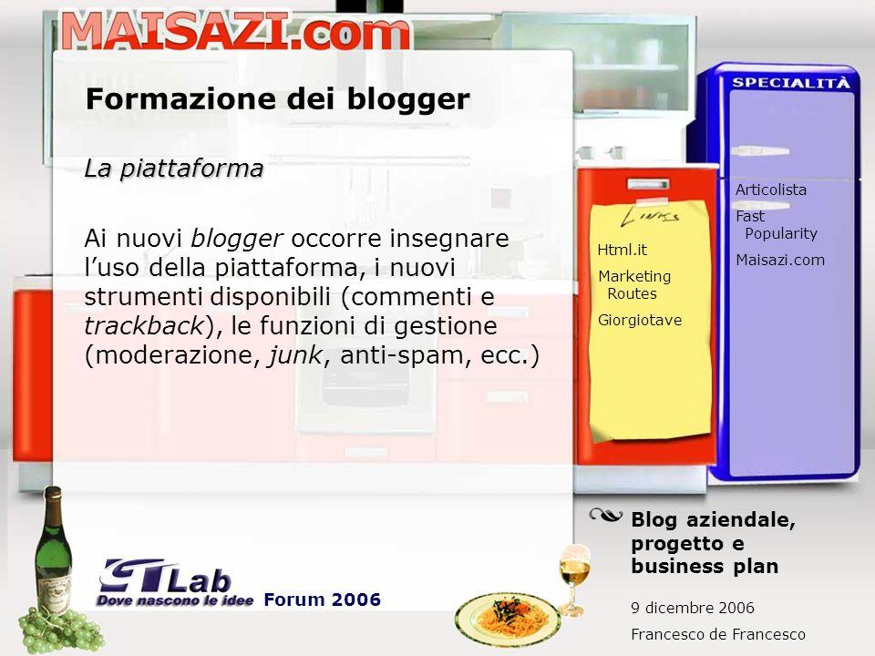 Formazione dei blogger La piattaforma Ai nuovi blogger occorre insegnare luso della piattaforma, i nuovi strumenti disponibili (commenti e trackback),