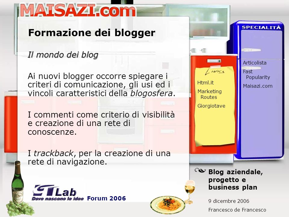 Formazione dei blogger Il mondo dei blog Ai nuovi blogger occorre spiegare i criteri di comunicazione, gli usi ed i vincoli caratteristici della blogosfera.