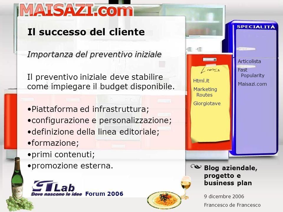 Il successo del cliente Importanza del preventivo iniziale Il preventivo iniziale deve stabilire come impiegare il budget disponibile. Piattaforma ed