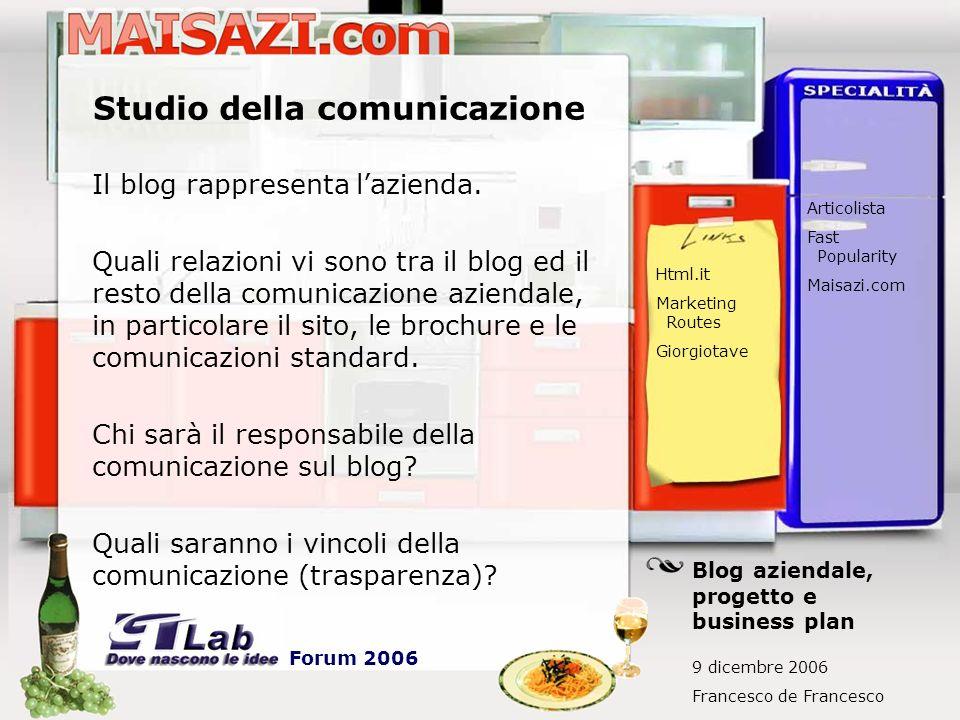 Studio della comunicazione Il blog rappresenta lazienda. Quali relazioni vi sono tra il blog ed il resto della comunicazione aziendale, in particolare