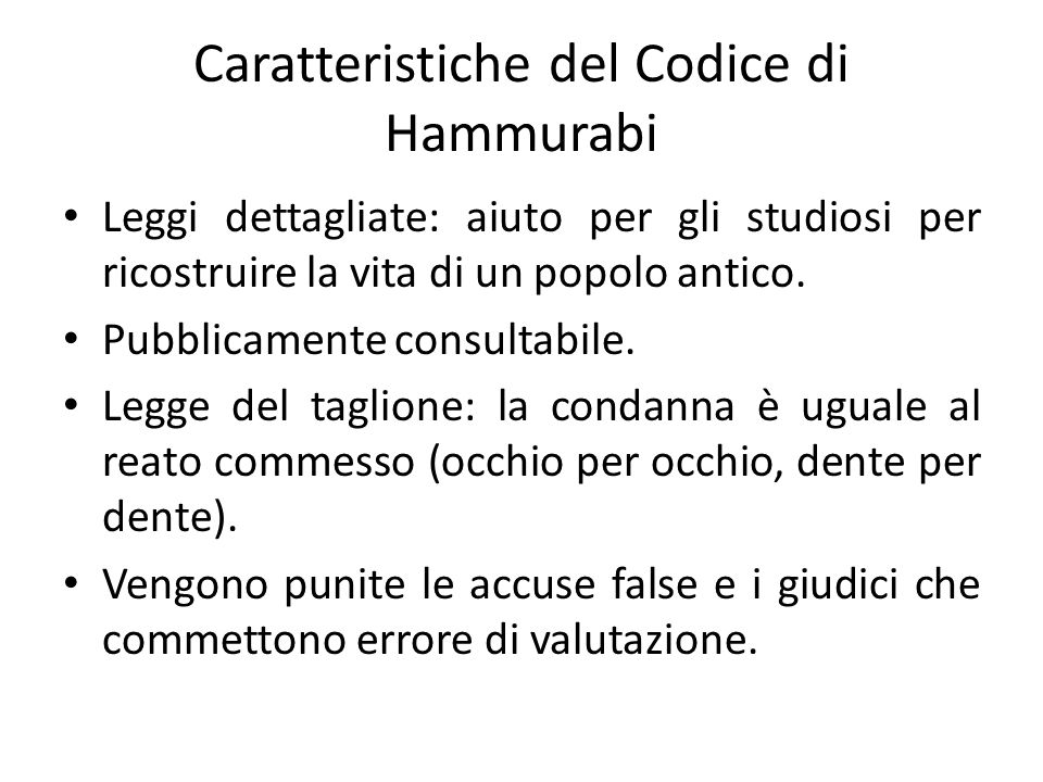Caratteristiche del Codice di Hammurabi Leggi dettagliate: aiuto per gli studiosi per ricostruire la vita di un popolo antico. Pubblicamente consultab