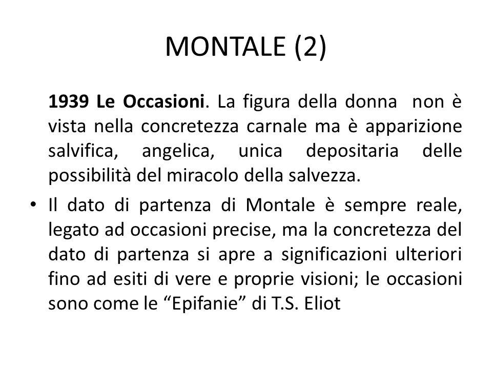 MONTALE (2) 1939 Le Occasioni. La figura della donna non è vista nella concretezza carnale ma è apparizione salvifica, angelica, unica depositaria del