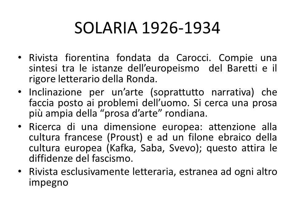 SOLARIA 1926-1934 Rivista fiorentina fondata da Carocci. Compie una sintesi tra le istanze delleuropeismo del Baretti e il rigore letterario della Ron