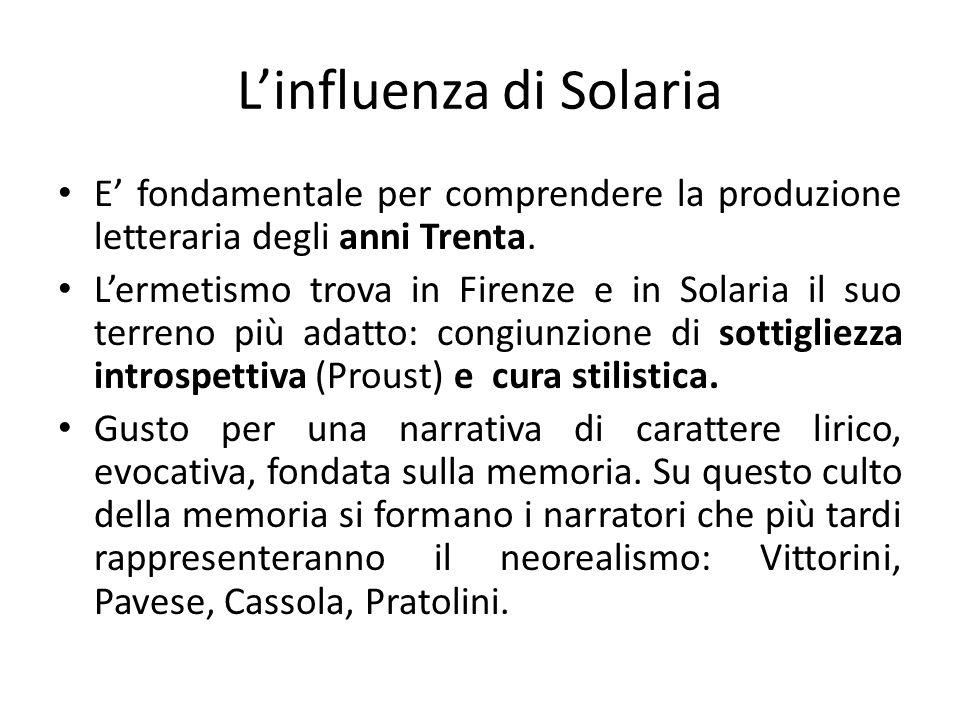 Linfluenza di Solaria E fondamentale per comprendere la produzione letteraria degli anni Trenta. Lermetismo trova in Firenze e in Solaria il suo terre