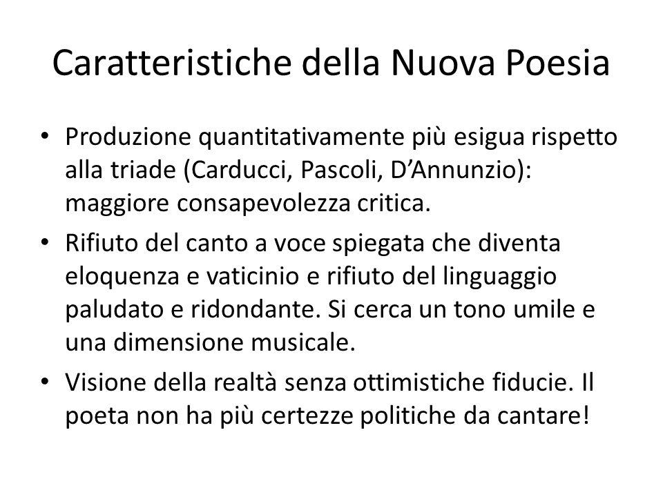 Caratteristiche della Nuova Poesia Produzione quantitativamente più esigua rispetto alla triade (Carducci, Pascoli, DAnnunzio): maggiore consapevolezz