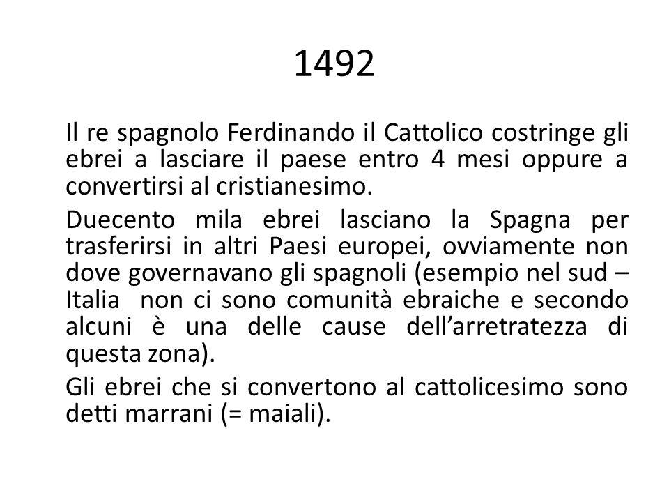 1492 Il re spagnolo Ferdinando il Cattolico costringe gli ebrei a lasciare il paese entro 4 mesi oppure a convertirsi al cristianesimo.