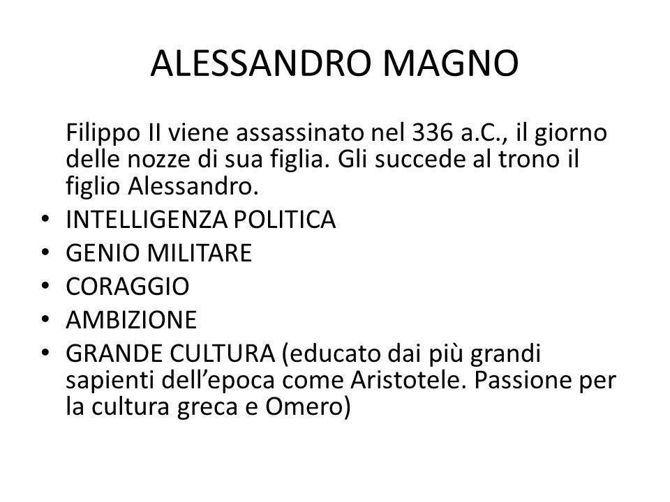 ALESSANDRO MAGNO Filippo II viene assassinato nel 336 a.C., il giorno delle nozze di sua figlia. Gli succede al trono il figlio Alessandro. INTELLIGEN