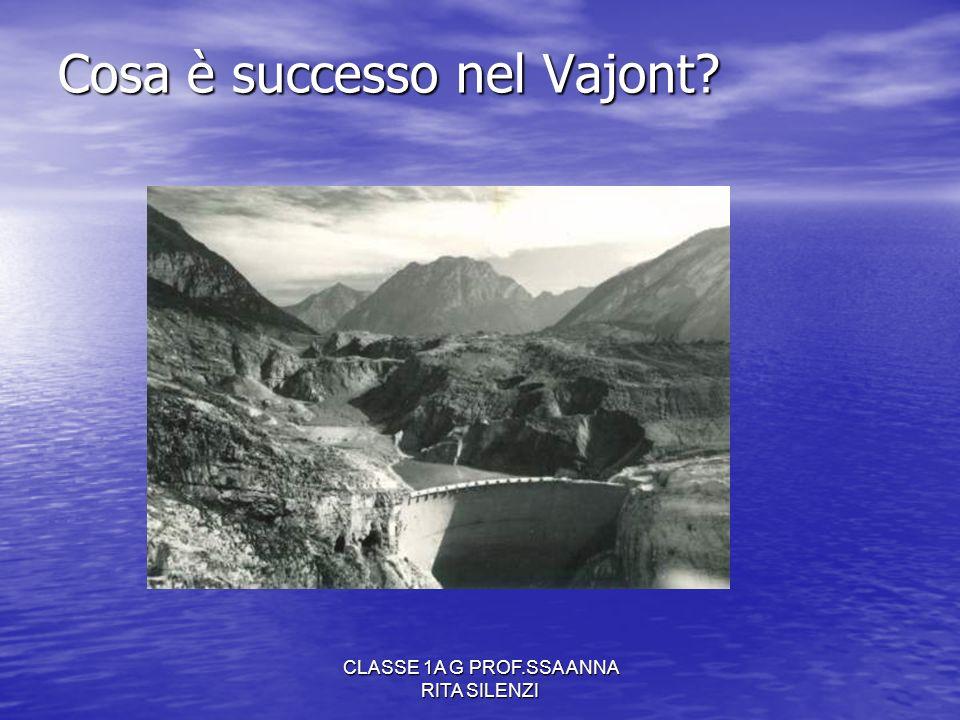 CLASSE 1A G PROF.SSA ANNA RITA SILENZI Cosa è successo nel Vajont?