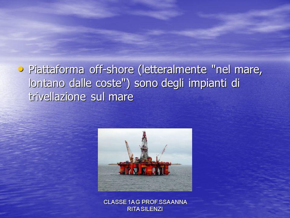 CLASSE 1A G PROF.SSA ANNA RITA SILENZI Piattaforma off-shore (letteralmente