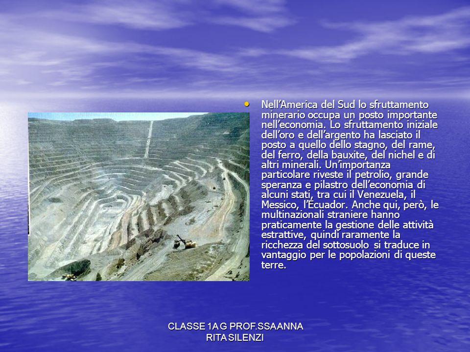 CLASSE 1A G PROF.SSA ANNA RITA SILENZI NellAmerica del Sud lo sfruttamento minerario occupa un posto importante nelleconomia. Lo sfruttamento iniziale