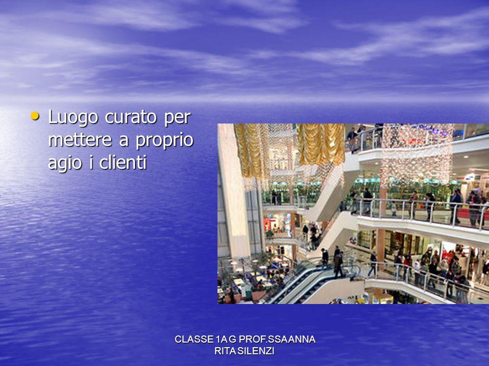 CLASSE 1A G PROF.SSA ANNA RITA SILENZI Luogo curato per mettere a proprio agio i clienti Luogo curato per mettere a proprio agio i clienti