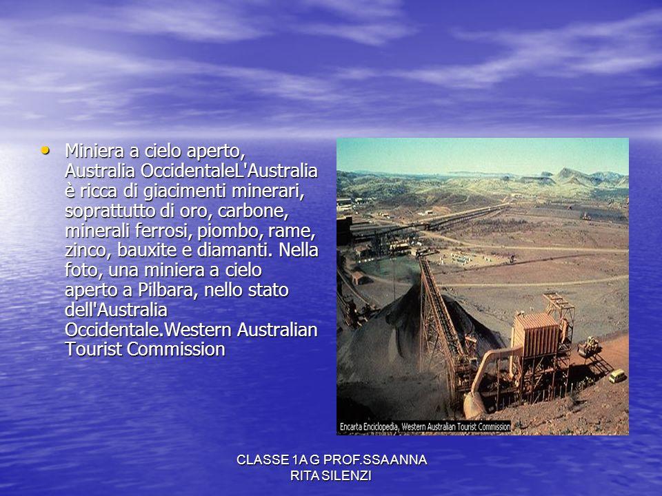CLASSE 1A G PROF.SSA ANNA RITA SILENZI Miniera a cielo aperto, Australia OccidentaleL'Australia è ricca di giacimenti minerari, soprattutto di oro, ca