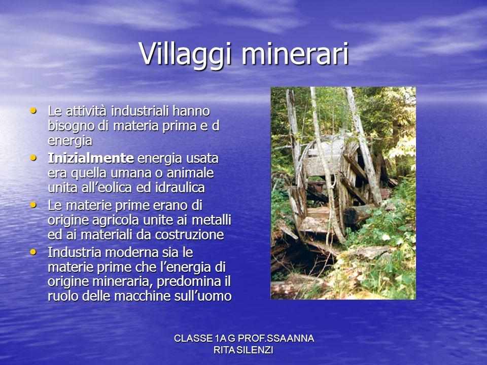 CLASSE 1A G PROF.SSA ANNA RITA SILENZI Villaggi minerari Le attività industriali hanno bisogno di materia prima e d energia Le attività industriali ha
