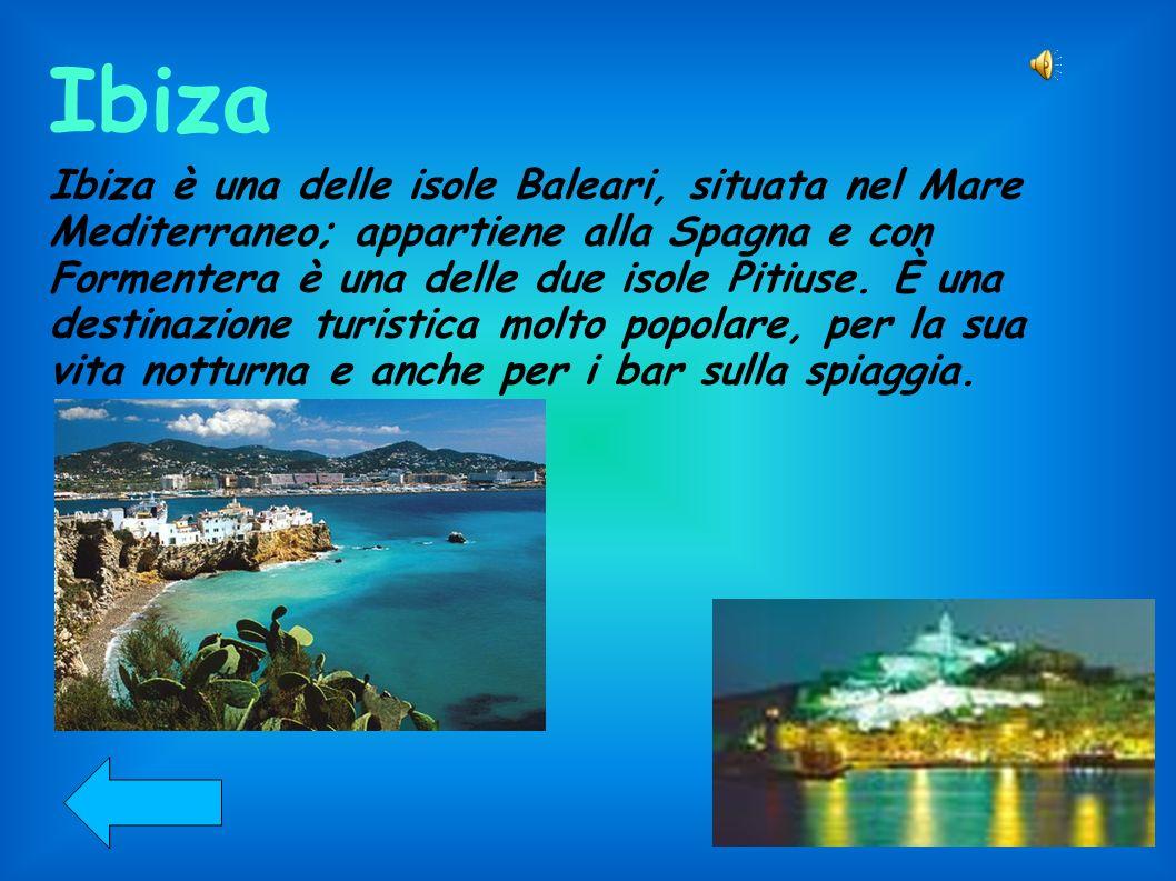 Ibiza Ibiza è una delle isole Baleari, situata nel Mare Mediterraneo; appartiene alla Spagna e con Formentera è una delle due isole Pitiuse. È una des