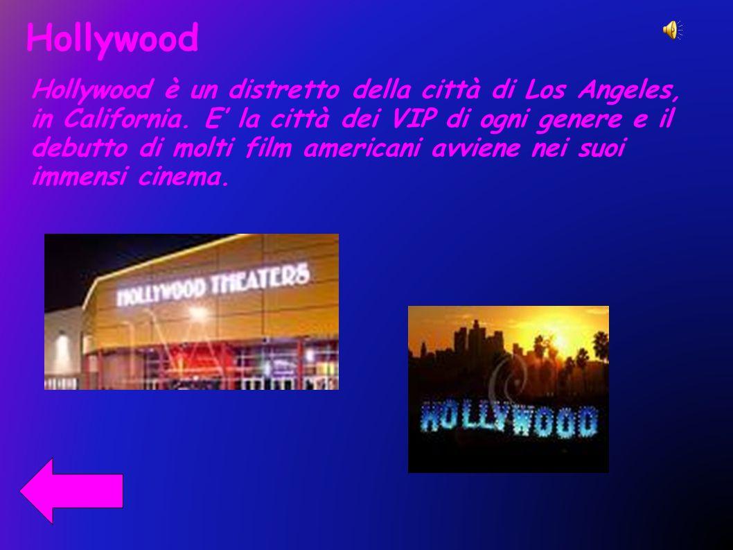 Hollywood Hollywood è un distretto della città di Los Angeles, in California. E la città dei VIP di ogni genere e il debutto di molti film americani a