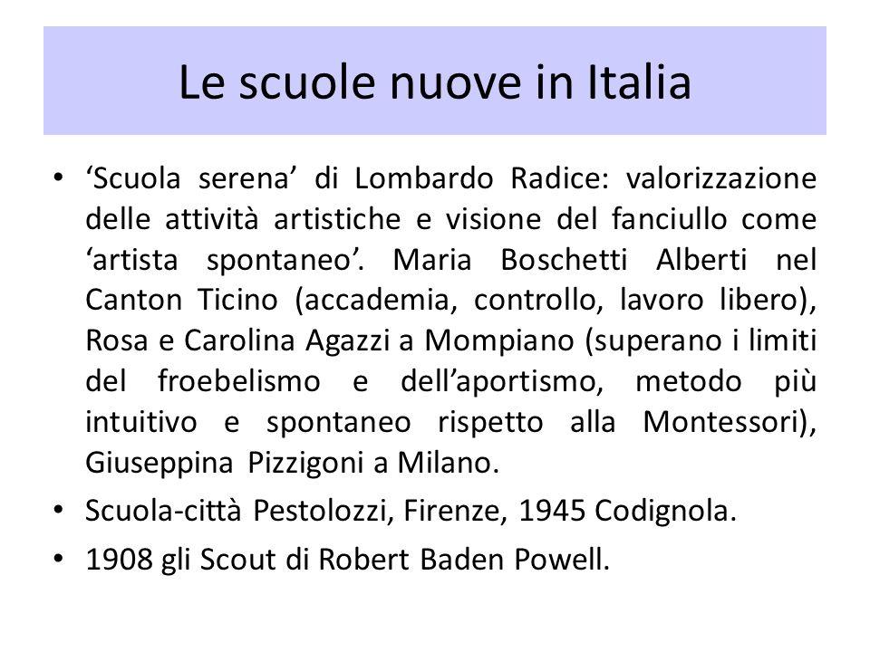 Le scuole nuove in Italia Scuola serena di Lombardo Radice: valorizzazione delle attività artistiche e visione del fanciullo come artista spontaneo. M