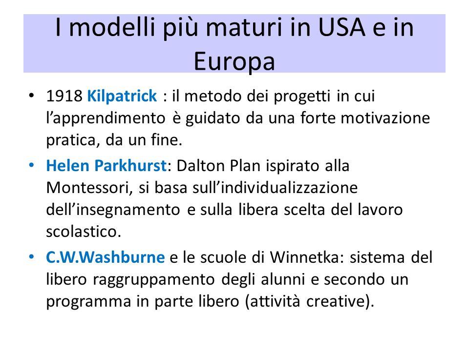 I modelli più maturi in USA e in Europa 1918 Kilpatrick : il metodo dei progetti in cui lapprendimento è guidato da una forte motivazione pratica, da