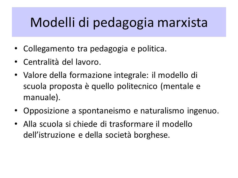Modelli di pedagogia marxista Collegamento tra pedagogia e politica. Centralità del lavoro. Valore della formazione integrale: il modello di scuola pr