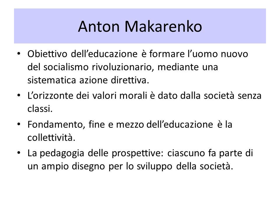 Anton Makarenko Obiettivo delleducazione è formare luomo nuovo del socialismo rivoluzionario, mediante una sistematica azione direttiva. Lorizzonte de