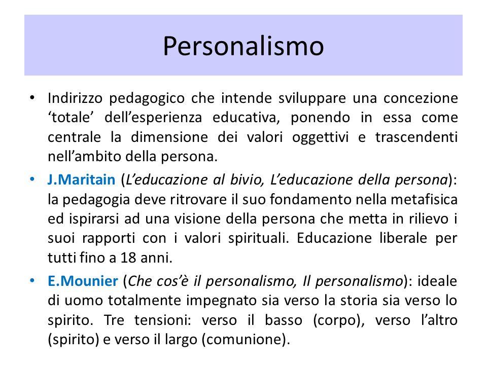 Personalismo Indirizzo pedagogico che intende sviluppare una concezione totale dellesperienza educativa, ponendo in essa come centrale la dimensione d