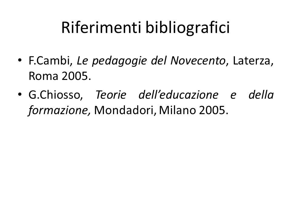 Riferimenti bibliografici F.Cambi, Le pedagogie del Novecento, Laterza, Roma 2005. G.Chiosso, Teorie delleducazione e della formazione, Mondadori, Mil