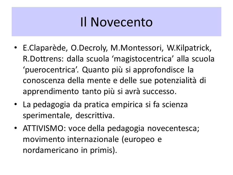 Il Novecento E.Claparède, O.Decroly, M.Montessori, W.Kilpatrick, R.Dottrens: dalla scuola magistocentrica alla scuola puerocentrica. Quanto più si app