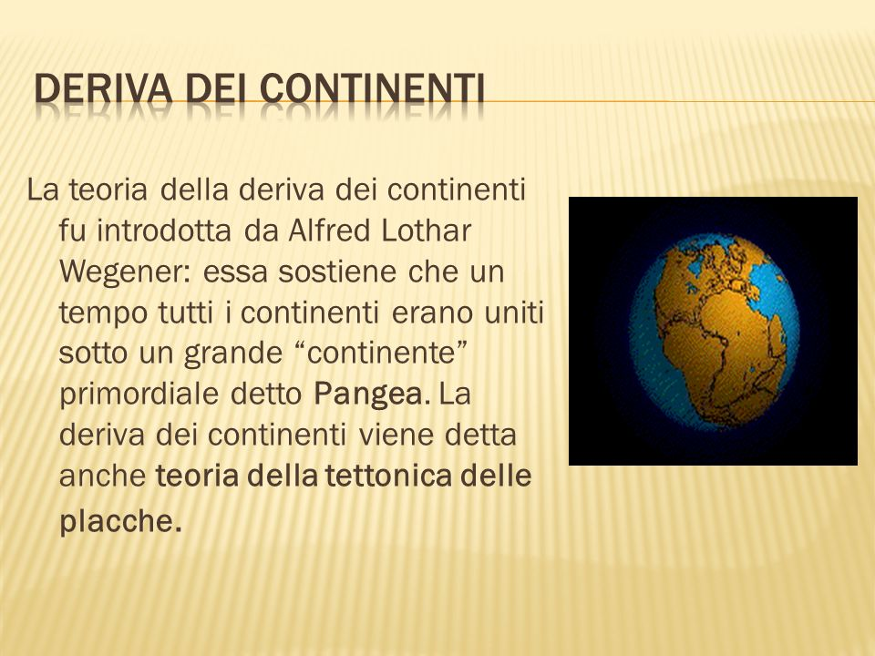 La teoria della deriva dei continenti fu introdotta da Alfred Lothar Wegener: essa sostiene che un tempo tutti i continenti erano uniti sotto un grand