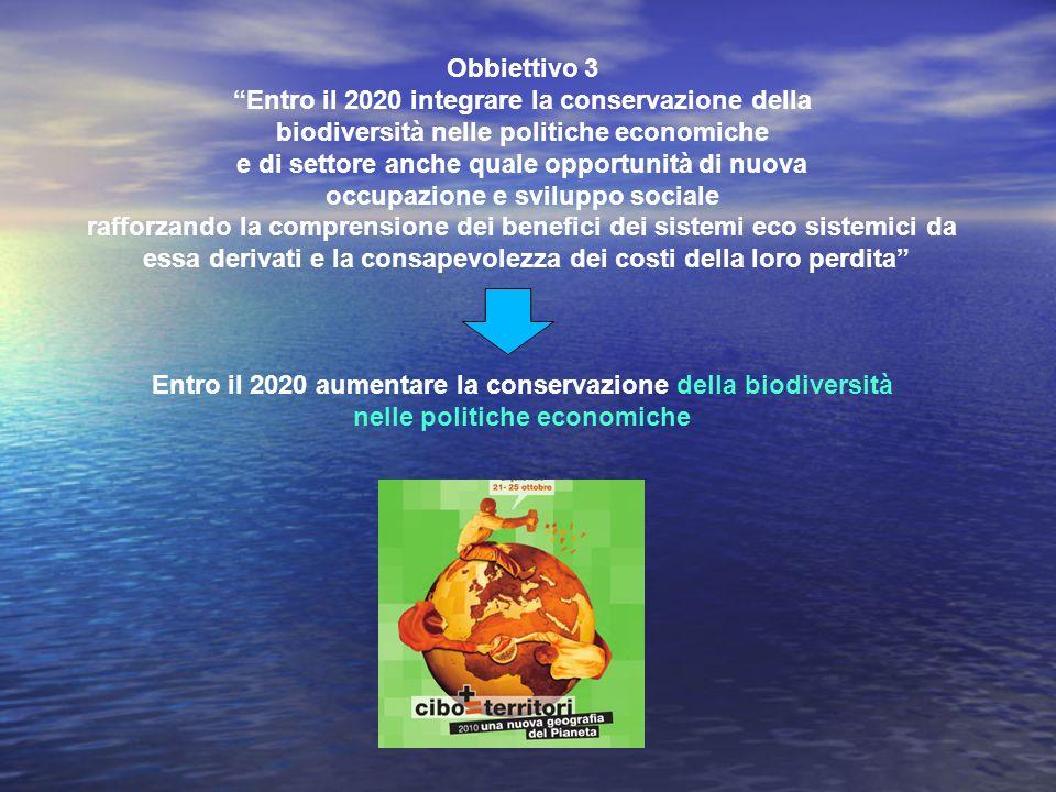 Obbiettivo 3 Entro il 2020 integrare la conservazione della biodiversità nelle politiche economiche e di settore anche quale opportunità di nuova occu