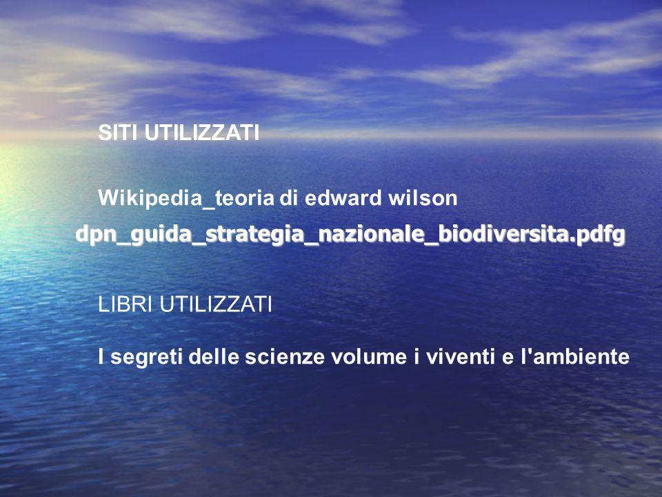 dpn_guida_strategia_nazionale_biodiversita.pdfg dpn_guida_strategia_nazionale_biodiversita.pdfg SITI UTILIZZATI Wikipedia_teoria di edward wilson LIBR