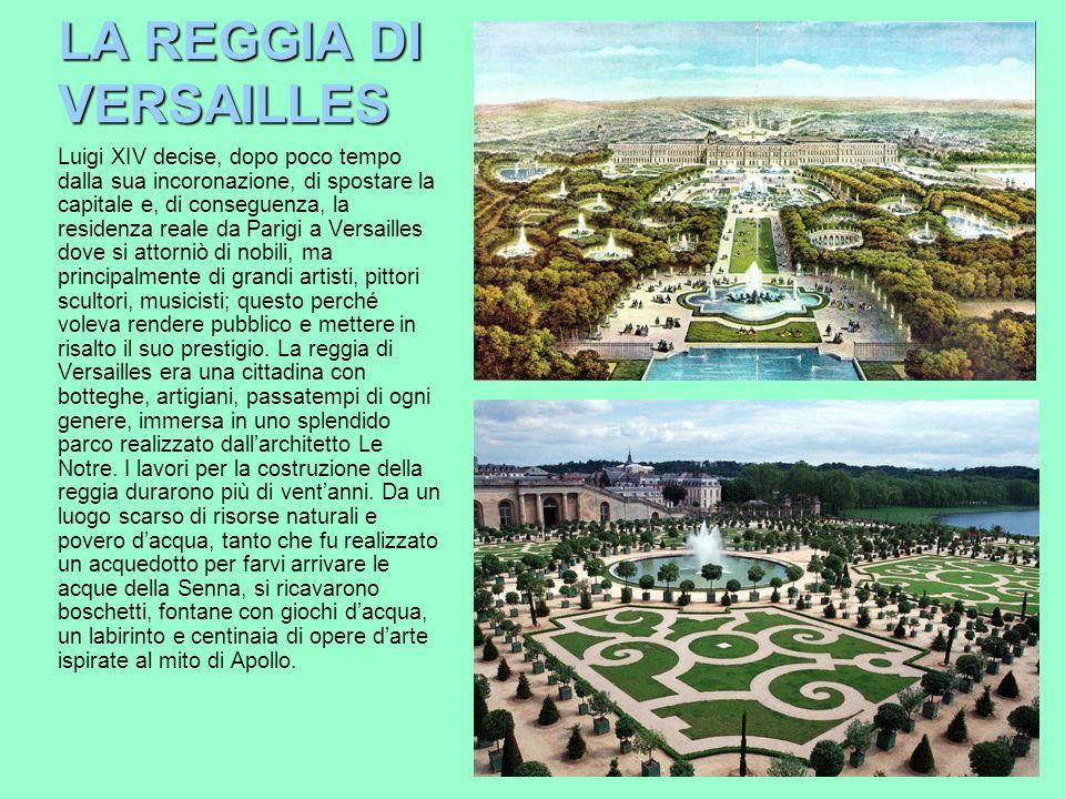 LA REGGIA DI VERSAILLES Luigi XIV decise, dopo poco tempo dalla sua incoronazione, di spostare la capitale e, di conseguenza, la residenza reale da Pa