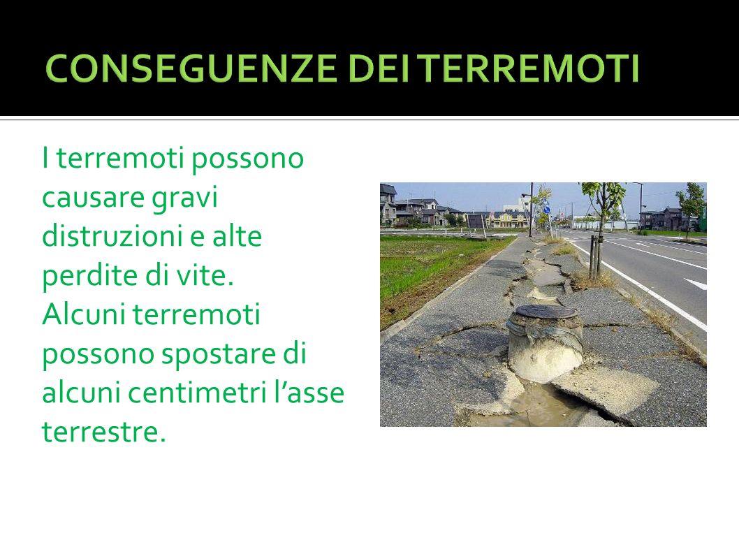 I terremoti possono causare gravi distruzioni e alte perdite di vite. Alcuni terremoti possono spostare di alcuni centimetri lasse terrestre.