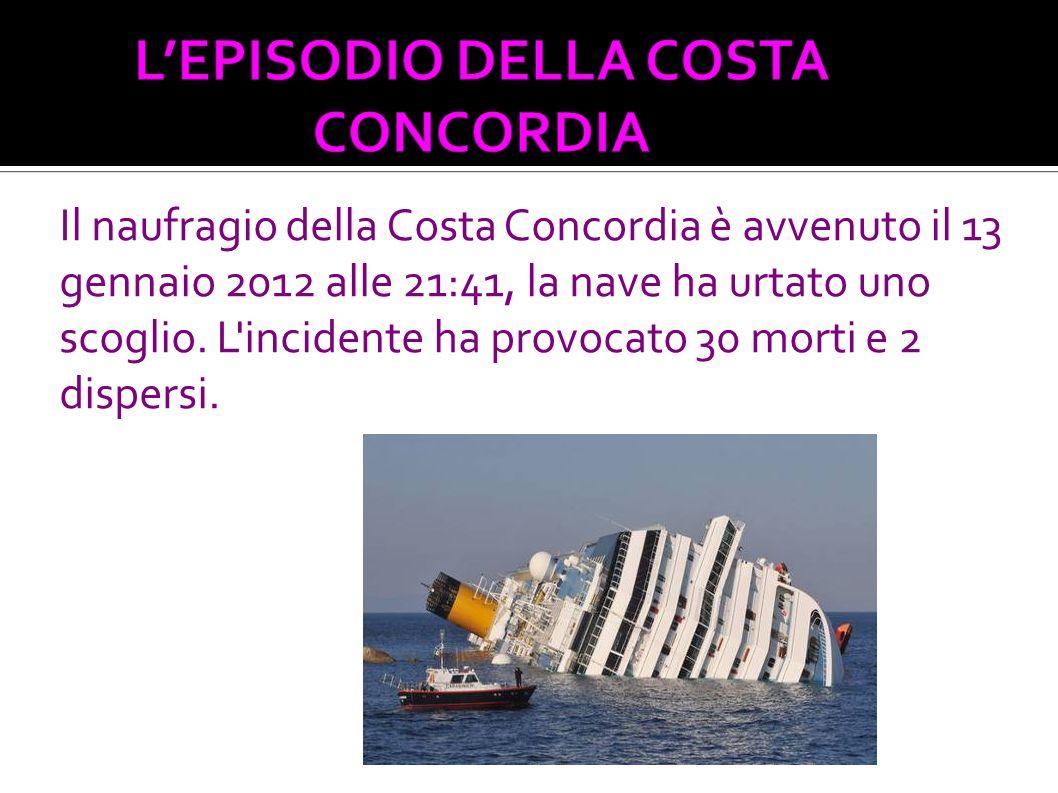 Il naufragio della Costa Concordia è avvenuto il 13 gennaio 2012 alle 21:41, la nave ha urtato uno scoglio. L'incidente ha provocato 30 morti e 2 disp
