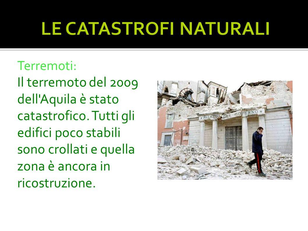 Terremoti: Il terremoto del 2009 dell'Aquila è stato catastrofico. Tutti gli edifici poco stabili sono crollati e quella zona è ancora in ricostruzion