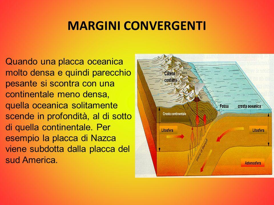 MARGINI CONVERGENTI Quando una placca oceanica molto densa e quindi parecchio pesante si scontra con una continentale meno densa, quella oceanica soli