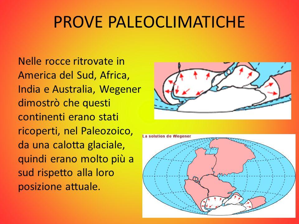 PROVE PALEOCLIMATICHE Nelle rocce ritrovate in America del Sud, Africa, India e Australia, Wegener dimostrò che questi continenti erano stati ricopert